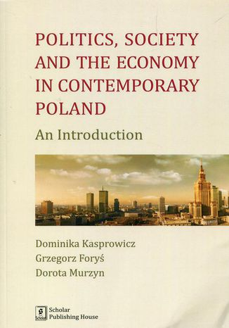 Okładka książki Politics Society and the economy in contemporary Poland. An Introduction