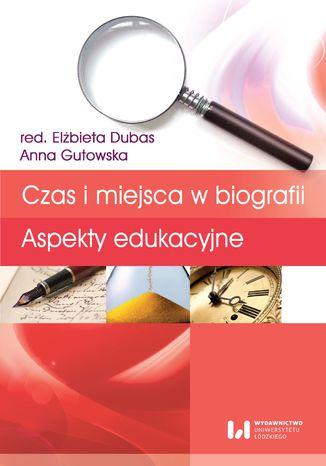 Okładka książki/ebooka Czas i miejsca w biografii. Aspekty edukacyjne