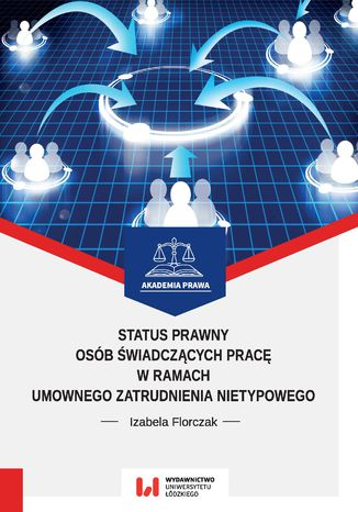 Okładka książki Status prawny osób świadczących pracę w ramach umownego zatrudnienia nietypowego