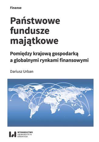 Okładka książki Państwowe fundusze majątkowe. Pomiędzy krajową gospodarką a globalnymi rynkami finansowymi