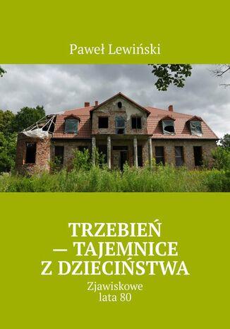 Okładka książki Trzebień - tajemnice z dzieciństwa