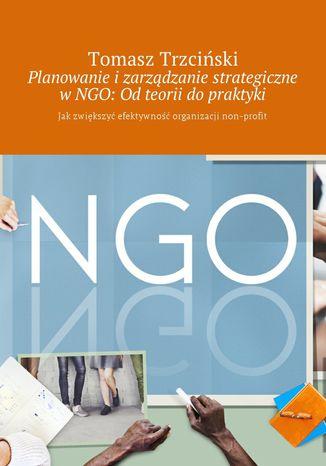 Okładka książki/ebooka Planowanie i zarządzanie strategiczne w NGO: Od teorii do praktyki