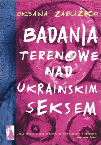 Okładka książki/ebooka Badania terenowe nad ukraińskim seksem