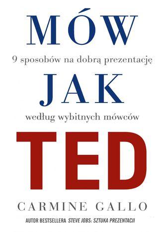 Okładka książki Mów jak TED. 9 sposobów na dobrą prezentację według wybitnych mówców