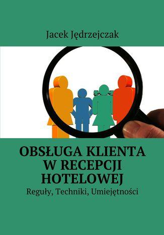 Okładka książki/ebooka Obsługa klienta wrecepcji hotelowej