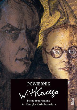 Okładka książki Powiernik Witkacego. Pisma rozproszone ks. Henryka Kazimierowicza