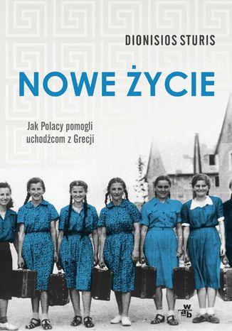 Okładka książki/ebooka Nowe życie. Jak Polacy pomogli uchodźcom z Grecji
