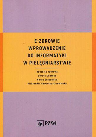 Okładka książki/ebooka E-zdrowie Wprowadzenie do informatyki w pielęgniarstwie