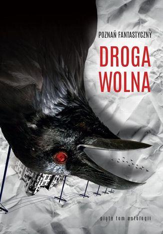 Okładka książki Poznań Fantastyczny Droga wolna