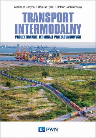 Okładka książki/ebooka Transport intermodalny. Projektowanie terminali przeładunkowych