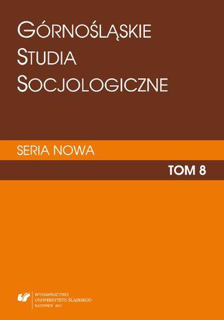 Okładka książki 'Górnośląskie Studia Socjologiczne. Seria Nowa'. T. 8