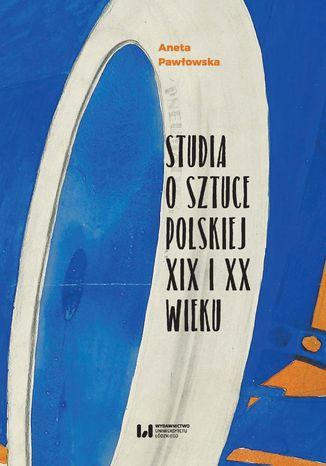Okładka książki Studia o sztuce polskiej XIX i XX wieku