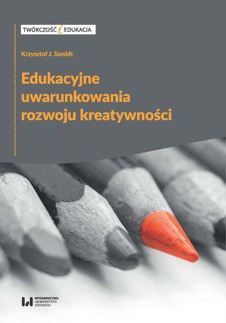 Okładka książki Edukacyjne uwarunkowania rozwoju kreatywności