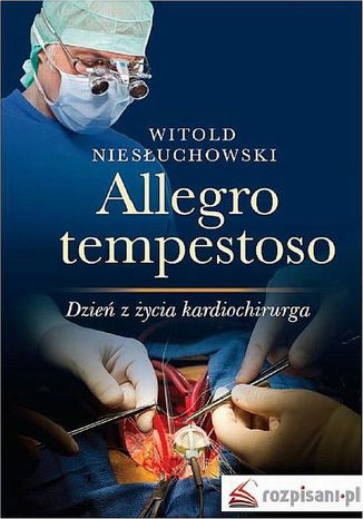 Okładka książki/ebooka Allegro tempestoso. Dzień z życia kardiochirurga