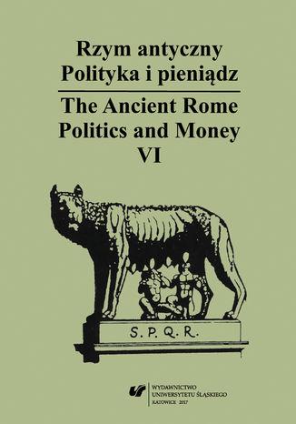 Okładka książki/ebooka Rzym antyczny. Polityka i pieniądz / The Ancient Rome. Politics and Money. T. 6
