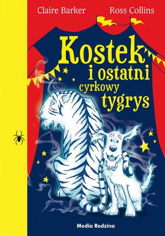 Okładka książki Kostek i ostatni cyrkowy tygrys