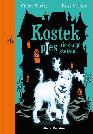 Okładka książki Kostek. Pies nie z tego świata