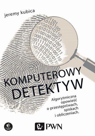 Okładka książki/ebooka Komputerowy detektyw. Algorytmiczna opowieść o przestępstwach, spiskach i obliczeniach