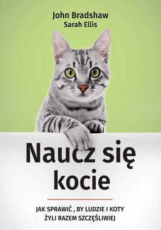 Okładka książki/ebooka Naucz się kocie. Jak sprawić, by ludzie i koty żyli razem szczęśliwiej