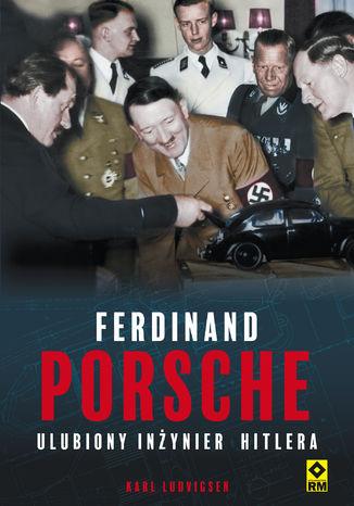 Okładka książki Ferdinand Porsche. Ulubiony inżynier Hitlera