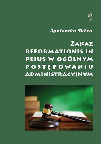Okładka książki Zakaz reformationis in peius w ogólnym postępowaniu administracyjnym