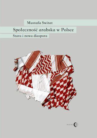 Okładka książki/ebooka Społeczność arabska w Polsce. Stara i nowa diaspora