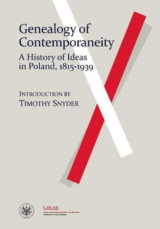 Okładka książki/ebooka Genealogy of Contemporaneity. A History of Ideas in Poland, 1815-1939
