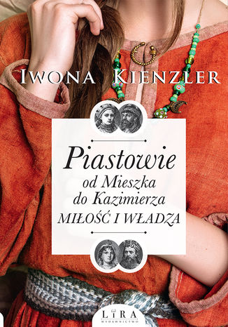 Okładka książki/ebooka Piastowie od Mieszka do Kazimierza. Miłość i władza