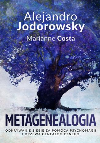 Okładka książki Metagenealogia. Odkrywanie siebie za pomocą psychomagii i drzewa genealogicznego