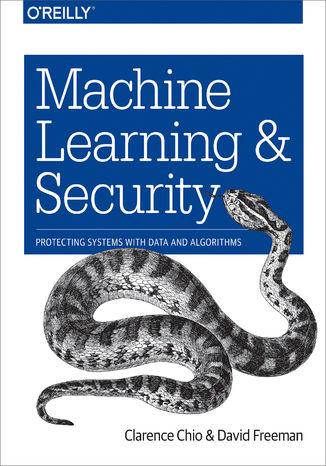 Okładka książki/ebooka Machine Learning and Security. Protecting Systems with Data and Algorithms