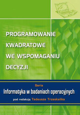 Okładka książki Programowanie kwadratowe we wspomaganiu decyzji. Seria: Informatyka w badaniach operacyjnych