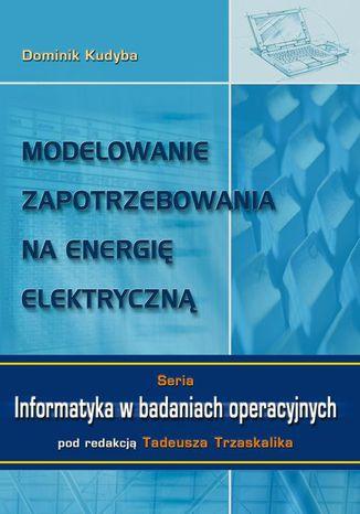 Okładka książki Modelowanie zapotrzebowania na energię elektryczną. Seria: Informatyka w badaniach operacyjnych