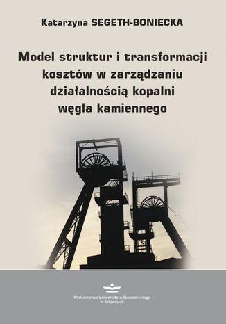 Okładka książki Model struktur i transformacji kosztów w zarządzaniu działalnością kopalni węgla kamiennego