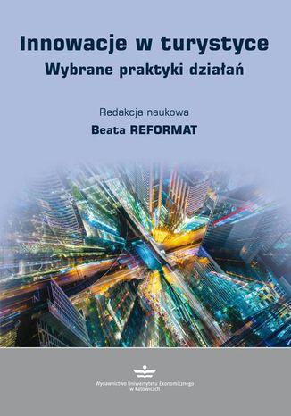 Okładka książki/ebooka Innowacje w turystyce. Wybrane praktyki działań