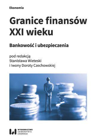 Okładka książki/ebooka Granice finansów XXI wieku. Bankowość i ubezpieczenia