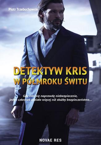 Okładka książki Detektyw Kris. W półmroku świtu