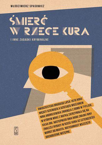 Okładka książki/ebooka Śmierć w rzece Kura i inne zagadki kryminalne. Mowy obrończe z lat 1869-1878