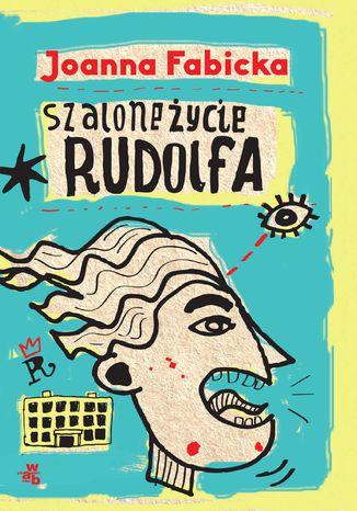 Okładka książki Szalone życie Rudolfa. T. 1
