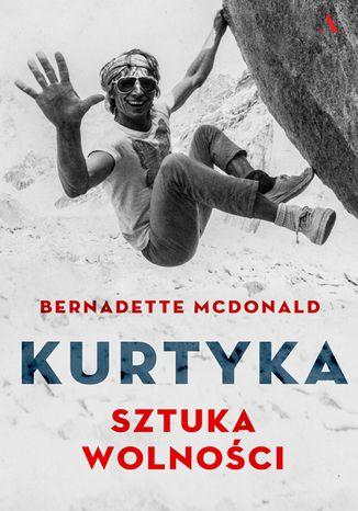Okładka książki/ebooka Kurtyka. Sztuka wolności