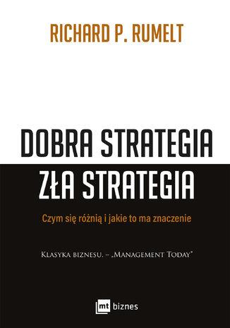 Okładka książki/ebooka Dobra strategia zła strategia. Klasyka biznesu