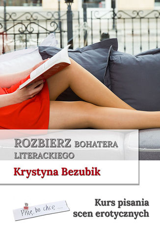Okładka książki/ebooka Rozbierz bohatera literackiego. Kurs pisania scen erotycznych