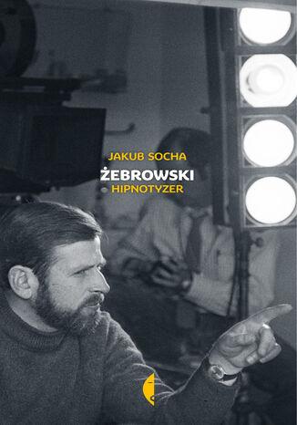 Okładka książki Żebrowski. Hipnotyzer