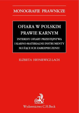 Okładka książki/ebooka Ofiara w polskim prawie karnym. Interesy ofiary przestępstwa i karno-materialne instrumenty służące ich zabezpieczeniu