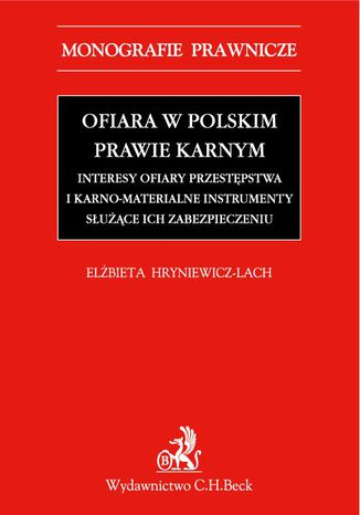 Okładka książki Ofiara w polskim prawie karnym. Interesy ofiary przestępstwa i karno-materialne instrumenty służące ich zabezpieczeniu