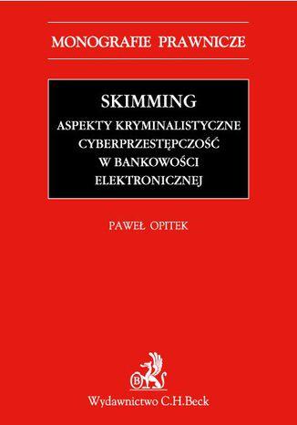 Okładka książki Skimming - aspekty kryminalistyczne. Cyberprzestępczość w bankowości elektronicznej