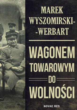 Okładka książki/ebooka Wagonem towarowym do wolności
