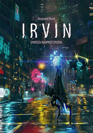 Okładka książki Irvin. Synteza nadprzestrzeni