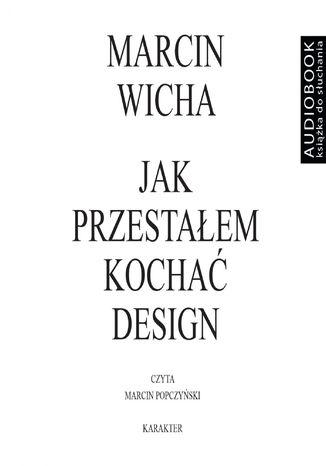 Okładka książki Jak przestałem kochać design
