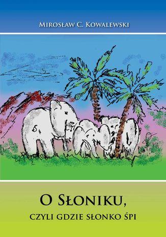Okładka książki O Słoniku, czyli gdzie słonko śpi