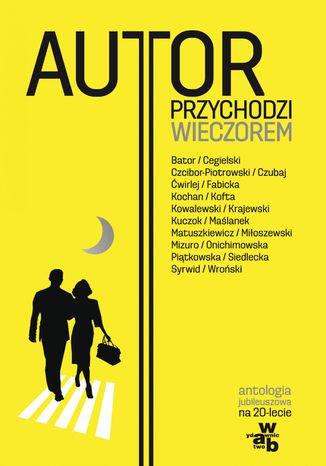 Okładka książki Autor przychodzi wieczorem Antologia jubileuszowa na 20-lecie Wydawnictwa W.A.B